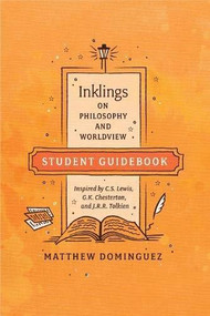 Inklings on Philosophy and Worldview Guidebook (Inspired by C.S. Lewis, G.K. Chesterton, and J.R.R. Tolkien) by Matthew Dominguez, 9781496428929
