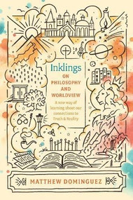 Inklings on Philosophy and Worldview (Inspired by C.S. Lewis, G.K. Chesterton, and J.R.R. Tolkien) by Matthew Dominguez, 9781496428967