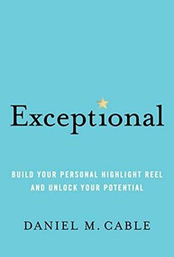 Exceptional (Build Your Personal Highlight Reel and Unlock Your Potential) by Daniel M. Cable, 9781452184258