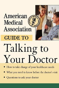 American Medical Association Guide to Talking to Your Doctor by Angela Perry, M.D., American Medical Association, 9780471414100