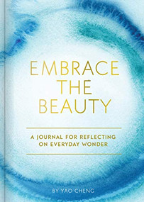 Embrace the Beauty Journal (A Journal for Reflecting on Everyday Wonder) by Yao Cheng, 9781452184814