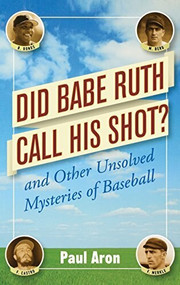 Did Babe Ruth Call His Shot? (And Other Unsolved Mysteries of Baseball) by Paul Aron, 9781620456095