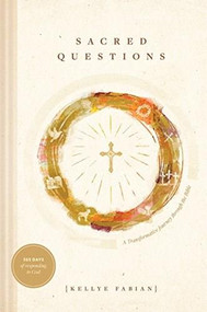 Sacred Questions (A Transformative Journey through the Bible) by Kellye Fabian, 9781631469282