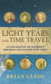 Light Years and Time Travel (An Exploration of Mankind's Enduring Fascination with Light) - 9780471211822 by Brian Clegg, 9780471211822
