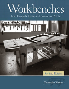 Workbenches Revised Edition (From Design & Theory to Construction & Use) by Christopher Schwarz, 9781440343124