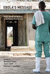Ebola's Message (Public Health and Medicine in the Twenty-First Century) by Nicholas G. Evans, Tara C. Smith, Maimuna S. Majumder, 9780262035071