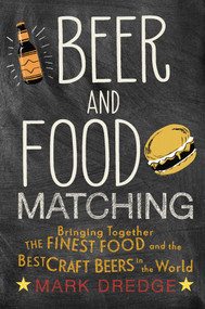 Beer and Food Matching (Bringing together the finest food and the best craft beers in the world) by Mark Dredge, 9781911026495