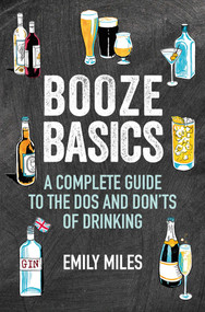 Booze Basics (A complete guide to the dos and don'ts of drinking) by Emily Miles, 9781911026945