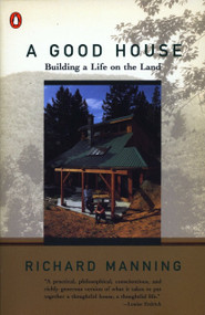 A Good House (Building a Life on the Land) by Richard Manning, 9780140234077