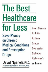 The Best Healthcare for Less (Save Money on Chronic Medical Conditions and Prescription Drugs) by David Nganele, 9780471218494