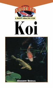 The Koi (An Owner's Guide to a Happy Healthy Fish) by Gregory Skomal, Tom Graham, Laurie Connable, 9781620457573