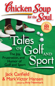Chicken Soup for the Soul: Tales of Golf and Sport (The Joy, Frustration, and Humor of Golf and Sport) by Jack Canfield, Mark Victor Hansen, Amy Newmark, 9781935096115