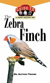 The Zebra Finch (An Owner's Guide to a Happy Healthy Pet) by Matthew Vriends, 9781620457528