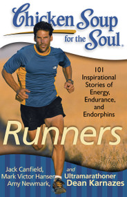Chicken Soup for the Soul: Runners (101 Inspirational Stories of Energy, Endurance, and Endorphins) by Jack Canfield, Mark Victor Hansen, Amy Newmark, 9781935096498