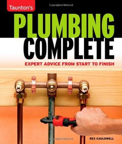 Plumbing Complete (Expert Advice from Start to Finish) by Rex Cauldwell, 9781561588558