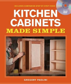 Building Kitchen Cabinets Made Simple (A Book and Companion Step-by-Step Video DVD) by Gregory Paolini, 9781600853005