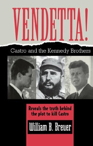 Vendetta! (Fidel Castro and the Kennedy Brothers) by William B. Breuer, 9781620456897