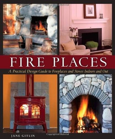 Fire Places (A Practical Design Guide to Fireplaces and Stoves) by Jane Gitlin, 9781561588350