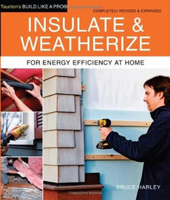 Insulate and Weatherize (For Energy Efficiency at Home) by Bruce Harley, 9781600854682