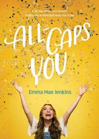 All-Caps YOU (A 30-Day Adventure toward Finding Joy in Who God Made You to Be) by Emma Mae Jenkins, 9781496440266