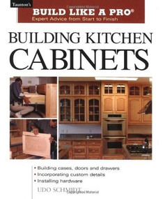 Building Kitchen Cabinets (Taunton's BLP: Expert Advice from Start to Finish) by Udo Schmidt, 9781561584703