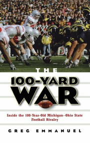 The 100-Yard War (Inside the 100-Year-Old Michigan-Ohio State Football Rivalry) by Greg Emmanuel, 9780471675525
