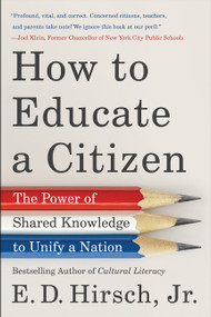 How to Educate a Citizen (The Power of Shared Knowledge to Unify a Nation) - 9780063001930 by E. D. Hirsch, Jr., 9780063001930