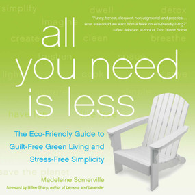 All You Need Is Less (The Eco-friendly Guide to Guilt-Free Green Living and Stress-Free Simplicity) by Madeleine Somerville, Billee Sharp, 9781936740796