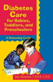 Diabetes Care for Babies, Toddlers, and Preschoolers (A Reassuring Guide) by Jean Betschart-Roemer, 9780471346760