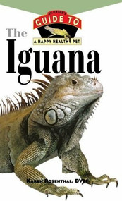 Iguana (An Owner's Guide to a Happy Healthy Pet) by Karen L Rosenthal, 9781620457443