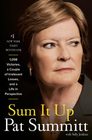 Sum It Up (A Thousand and Ninety-Eight Victories, a Couple of Irrelevant Losses, and a Life in Perspective) by Pat Head Summitt, Sally Jenkins, 9780385347051