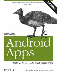 Building Android Apps with HTML, CSS, and JavaScript (Making Native Apps with Standards-Based Web Tools) by Jonathan Stark, Brian Jepson, Brian MacDonald, 9781449316419