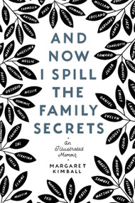 And Now I Spill the Family Secrets (An Illustrated Memoir) by Margaret Kimball, 9780063007444