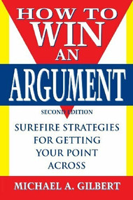 How to Win an Argument by Michael A. Gilbert, 9781620457061