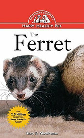 The Ferret (An Owner's Guide to a Happy Healthy Pet) by Mary R. Shefferman, 9781620457498