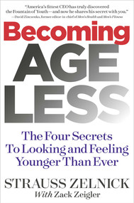 Becoming Ageless (The Four Secrets to Looking and Feeling Younger Than Ever) by Strauss Zelnick, 9781940358178