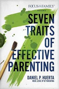 7 Traits of Effective Parenting by Daniel P. Huerta, 9781589979789