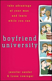 Boyfriend University (Take Advantage of Your Man and Learn While You Can) by J. Sander, Lynne Rominger, 9780470177037