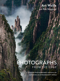Photographs from the Edge (A Master Photographer's Insights on Capturing an Extraordinary World) by Art Wolfe, Rob Sheppard, 9781607747819