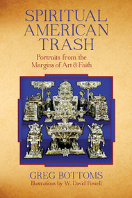 Spiritual American Trash (Portraits from the Margins of Art and Faith) by Greg Bottoms, 9781619020597