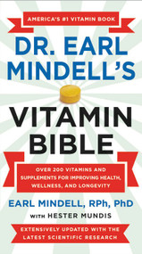 Dr. Earl Mindell's Vitamin Bible (Over 200 Vitamins and Supplements for Improving Health, Wellness, and Longevity) by Earl Mindell, Hester Mundis, 9781538737262