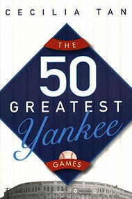 The 50 Greatest Yankee Games by Cecilia Tan, 9780471763130