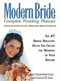 Modern Bride Complete Wedding Planner (The #1 Bridal Magazine Helps You Create the Wedding of Your Dreams) by Cele Goldsmith Lalli, Stephanie H. Dahl, 9781620457719