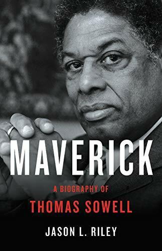 Maverick (A Biography of Thomas Sowell) by Jason L Riley, 9781541619685