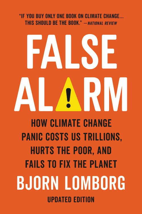 False Alarm (How Climate Change Panic Costs Us Trillions, Hurts the Poor, and Fails to Fix the Planet) - 9781541647473 by Bjorn Lomborg, 9781541647473
