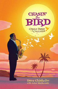 Chasin' The Bird (A Charlie Parker Graphic Novel) by Dave Chisholm, Dave Chisholm, Charlie Parker, 9781940878386