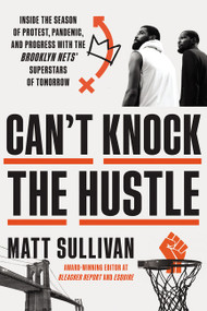 Can't Knock the Hustle (Inside the Season of Protest, Pandemic, and Progress with the Brooklyn Nets' Superstars of Tomorrow) by Matt Sullivan, 9780063036802