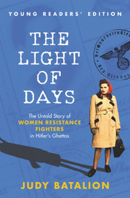 The Light of Days Young Readers' Edition (The Untold Story of Women Resistance Fighters in Hitler's Ghettos) by Judy Batalion, 9780063037694