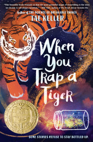 When You Trap a Tiger ((Winner of the 2021 Newbery Medal)) by Tae Keller, 9781524715700