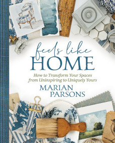 Feels Like Home (Transforming your Space from Uninspiring to Uniquely Yours) by Marian Parsons, 9781546015833